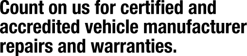 Count on us for certified and accredited vehicle manufacturer repairs and warranties